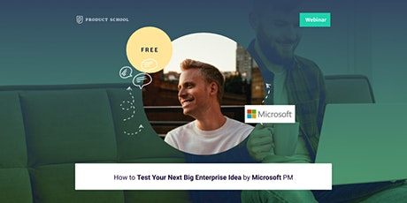 Webinar: How to Test Your Next Big Enterprise Idea by Microsoft PM tickets