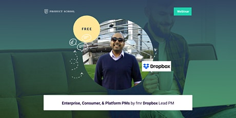 Webinar: Enterprise, Consumer, & Platform PMs by fmr Dropbox Lead PM tickets