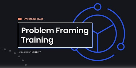 Problem Framing Training  - Live Online (Americas) tickets