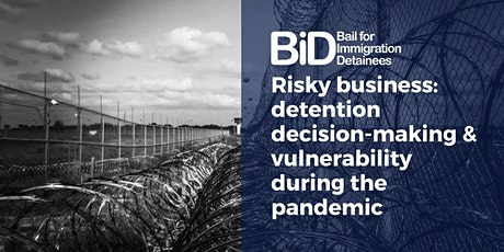 Risky business: detention decision-making during the pandemic & the BID AGM tickets