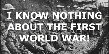 I Know Nothing About the First World War! tickets