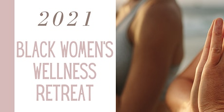 2021 Black Women's Wellness Retreat tickets