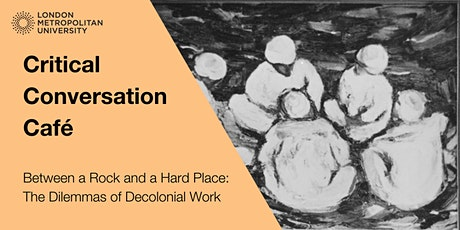 Critical Conversation Cafe: The Dilemmas of Decolonial Work tickets