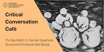 Critical Conversation Cafe: Gender Dysphoria (Social & Emotional)