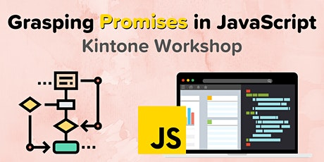 Grasping Promises in JavaScript - a Kintone Workshop tickets