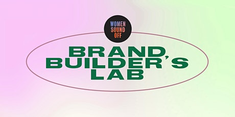Women Sound Off: Brand Builder's Lab tickets