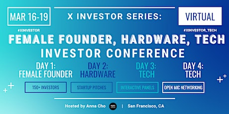 X Investor Series: Female Founder, Hardware, Tech Investor Conference tickets