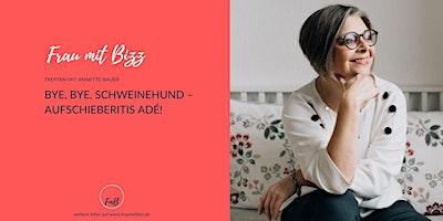 Bye, bye, Schweinehund – Aufschieberitis adieu | Frau mit Bizz