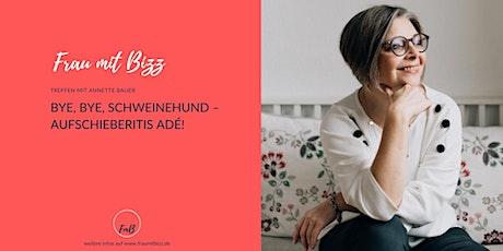 Bye, bye, Schweinehund – Aufschieberitis adieu | Frau mit Bizz tickets
