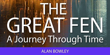 The Great Fen - An Evening with Alan Bowley tickets