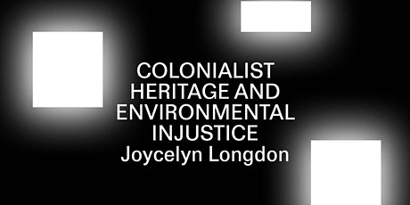 Joycelyn Longdon - Colonialist heritage and Environmental injustice tickets