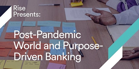 Rise Presents: Post-Pandemic World and Purpose-Driven Banking tickets