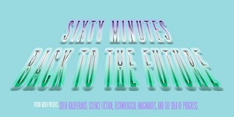 Sixty Minutes Back to the Future:  Science Fiction, Technological Imaginary tickets