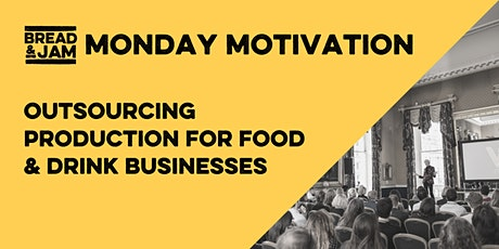 FREE Monday Motivation: Outsourcing Production For Food & Drink Businesses tickets