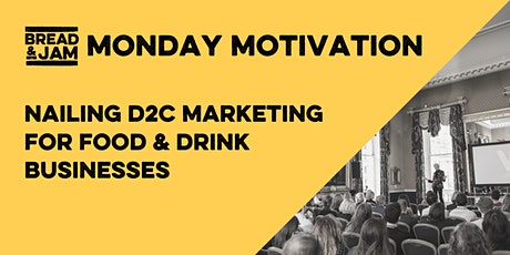 FREE Monday Motivation: Nailing D2C Marketing For Food & Drink Businesses tickets