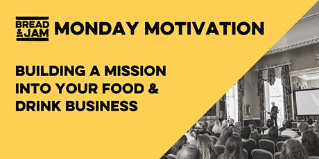 FREE Monday Motivation: Building A Mission Into Your Food & Drink Business tickets
