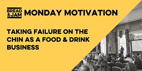 FREE Monday Motivation: Taking Failure On The Chin As A Food Business tickets