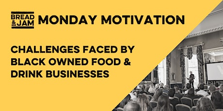 FREE Monday Motivation: Challenges Faced By Black Owned Food Businesses tickets