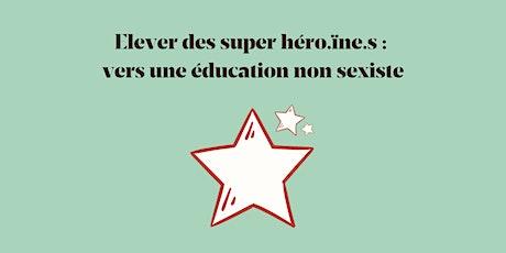 Conférence - Elever des super-héro.ïne.s : vers une éducation non sexiste billets
