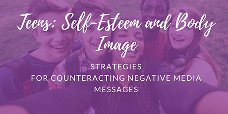 TEENS: SELF- ESTEEM AND BODY IMAGE: Counteracting negtive message tickets