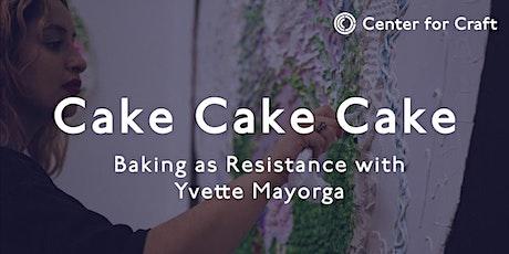 Cake Cake Cake: Baking as Resistance tickets