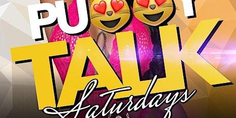 Pu**y Talk  Saturdays! tickets