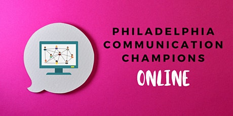 Philadelphia Communication Champions Meeting - ONLINE! tickets