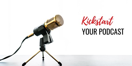 Kickstart Your Podcast tickets