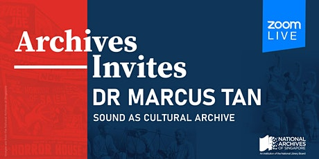 Archives Invites – Dr Marcus Tan:  Sound as Cultural Archive tickets