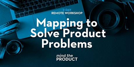 Mapping to Solve Product Problems Remote Workshop - British Summer Time tickets