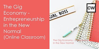 The Gig Economy – Entrepreneurship in the New Normal  (Online Classroom)