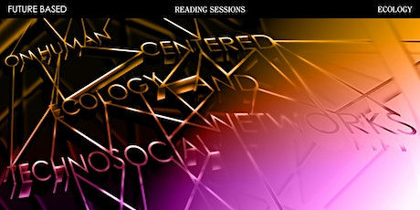 Reading Session: On Human Centered Ecology and Technosocial Networks tickets