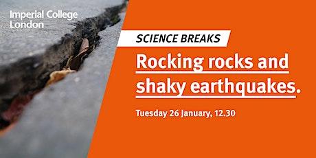 Science Breaks: Rocking rocks and shaky earthquakes tickets