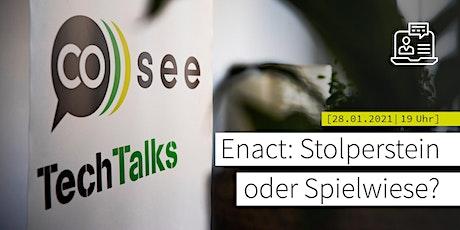 Remote-TechTalk: Enact – Stolperstein oder Spielwiese? Tickets