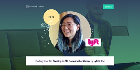 Webinar: Finding Your Fit: Pivoting to PM from Another Career by Lyft Sr PM tickets