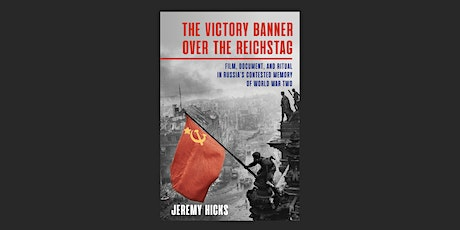 "Talk by Jeremy Hicks on his book ""The Victory Banner over the Reichstag"" tickets"