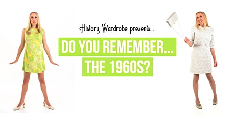 History Wardrobe presents… Do You Remember – The 1960s? billets