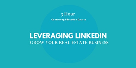 (3 Hour CE)  Using LinkedIn to Generate Leads for Real Estate tickets