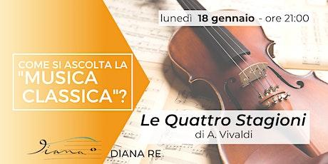 """Come si ascolta la """"Musica Classica?"""" -  Le quattro Stagioni di A. Vivaldi biglietti"""
