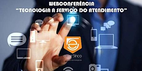 """WEBCONFERÊNCIA """"TECNOLOGIA A SERVIÇO DO ATENDIMENTO"""" ingressos"""