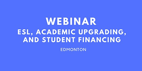 Webinar: Learn about ESL, Academic Upgrading and Student Financing in YEG tickets