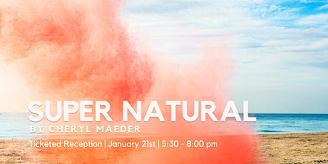 Artist Reception | Super Natural by Cheryl Maeder tickets