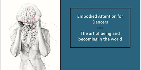 Embodied Attention for Dancers - The art of being and becoming in the world tickets