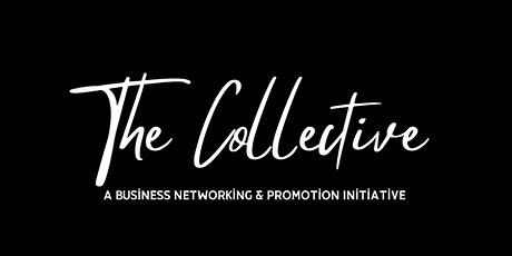 The Collective: A Business Networking & Promotion Initiative tickets