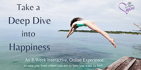 Deep Dive into Happiness - an 8-Week Interactive, Online Experience tickets