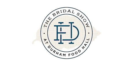 The Bridal Show at Durham Food Hall tickets