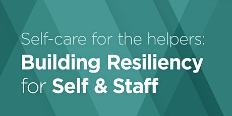 Self-Care for the Helpers: Building Resiliency for Self & Staff tickets
