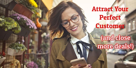 Attract Your Perfect Customers & Close More Deals tickets