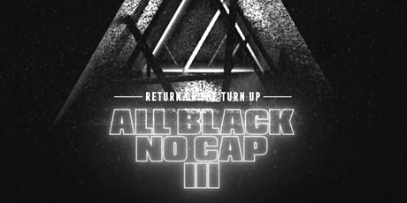 All Black No Cap 3: Return of the Turn Up presented by FTF, BBG, OMF tickets