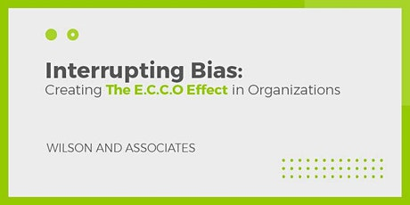 Interrupting  Bias: Creating The E.C.C.O Effect In Organizations tickets
